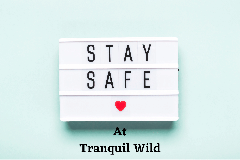 Your stay is safe at Tranquil Wild
